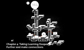 Chapter 4: Taking Learning Deeper and Further and make conne