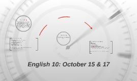 English 10: October 15 & 17