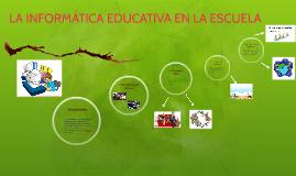 Copy of LA INFORMÁTICA EDUCATIVA EN LA ESCUELA