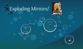 Exploding Minions!