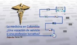 La medicina en Colombia: ¿Una vocación de servicio o una pro
