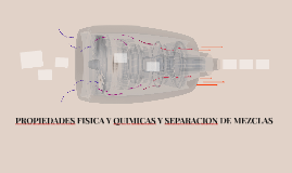 PROPIEDADES FISICA Y QUIMICAS Y SEPARACION DE MEZCLAS