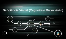 Copy of Deficiência Visual (Cegueira e Baixa visão)