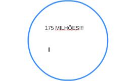 175 MILHÕES!!!