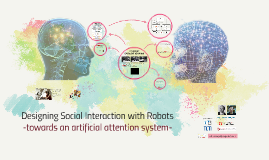 Designing Social Interaction with Robots – Towards an artificial attention system