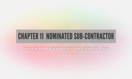 CHAPTER 11  NOMINATED SUB-CONTRACTOR