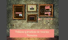 Copy of Políticas y practicas de recursos Humanos