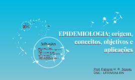 EPIDEMIOLOGIA: origem, conceitos, objetivos e aplicação