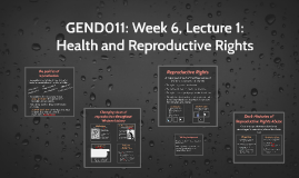 GEND011: Week 6, Lecture 1: Health and Reproductive Rights