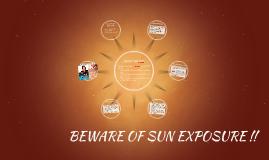 BEWARE OF SUN EXPOSURE!!