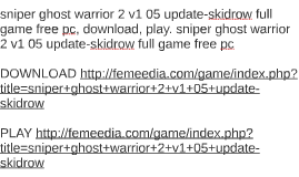 sniper ghost warrior 2 v1 05 update-skidrow full game free p