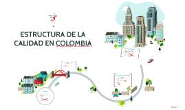 ESTRUCTURA DE LA CALIDAD EN COLOMBIA