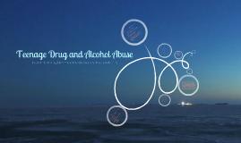 Copy of Teenage Drug and Alcohol Abuse