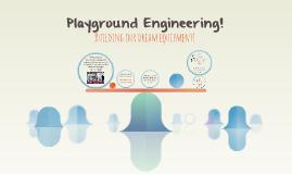Copy of Playground Engineering!