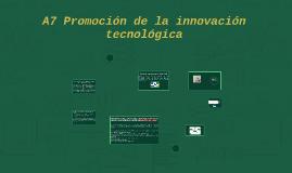 A7 Promoción de la innovación tecnológica