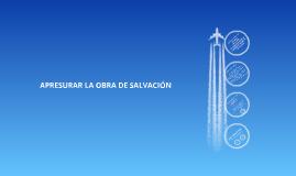 Copy of APRESURAR LA OBRA DE SALVACION