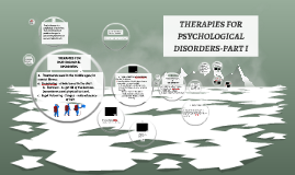 THERAPIES FOR PSYCHOLOGICAL DISORDERS - PART 1