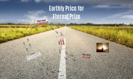 Earthly Price for Eternal Prize