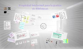 Copy of Propiedad Intelectual para la gestión de Bibliotecas