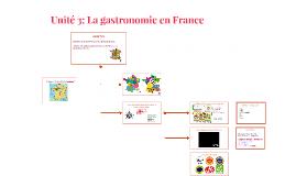Unité 3: La gastronomie en France