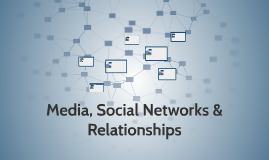Media, Social Networks & Relationships