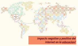 Impacto negativo y positivo del internet en la educacion.!