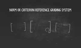 NORM OR CRITERION REFERENCE GRADING SYSTEM