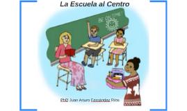 Copy of La Escuela al Centro