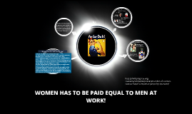 Women has to be paid equal to men !