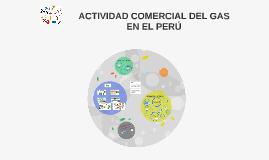 ACTIVIDAD COMERCIAL DEL GAS EN EL PERU