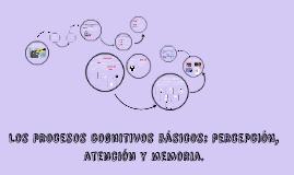 Los procesos cognitivos básicos: percepción, atención y memo