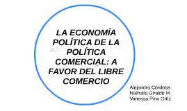 LA ECONOMIA POLITICA DE LA POLITICA COMERCIAL: A FAVOR DEL L