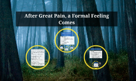after great pain a formal feeling comes After great pain, a formal feeling comes – source: the poems of emily dickinson edited by r w franklin (harvard university press, 1999.