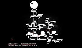 APLICACION DE LA INGENIERIA GENETICA TENIENDO EN CUENTA LAS