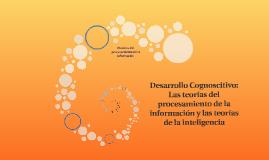 Desarrollo Cognoscitivo: Las teorias del procesamiento de la