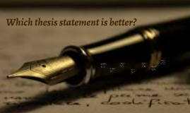 Which thesis statement is better?