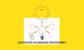LOS RIESGOS DE NAVEGAR POR INTERNET