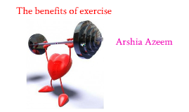 The benefits of excercise