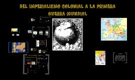 DEL IMPERIALISMO COLONIAL A LA PRIMERA GUERRA MUNDIAL