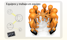 Equipos y trabajo en equipo