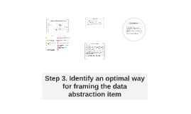 Step 3. Identify optimal way for framing the data abstractio