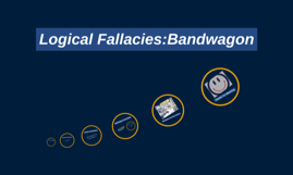 Logical Fallacies:Bandwagon