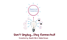 Don't Unplug...Stay Connected!