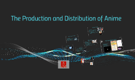The Production and Distribution of Anime