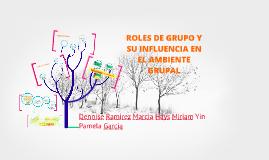 Copy of ROLES DE GRUPO Y SU INFLUENCIA EN EL AMBIENTE GRUPAL