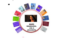 MARÍA MAGDALENA, LEAL A JESUCRISTO