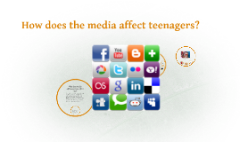 How does the media affect teenagers?