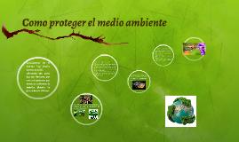 Copy of Como proteger el medio ambiente
