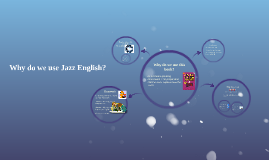 Why do we use Jazz English?