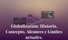Globalización: Historia, Concepto, Alcances y Límites actual